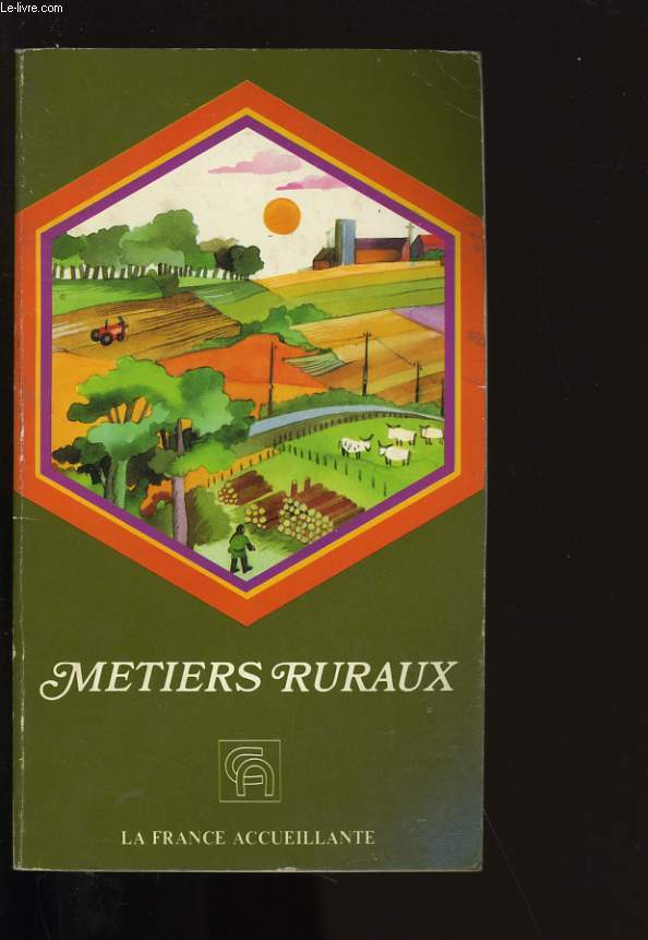 LA FRANCE ACCEUILLANTE N°2. METIERS RURAUX. GUIDE D'ORIENTATION.