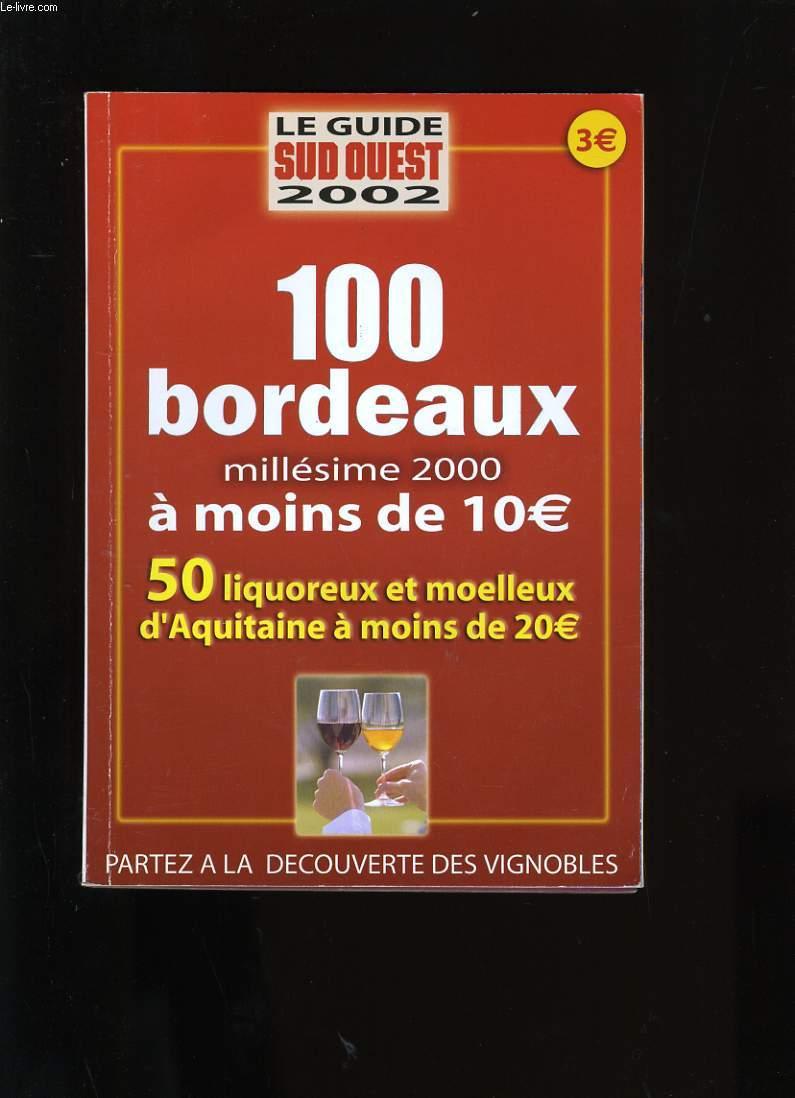 100 BORDEAUX MILLESIME 2000 A MOINS DE 10 EUROS. 50 LIQUOREUX ET MOELLEUX D'AQUITAINE A MOINS DE 20 EUROS.