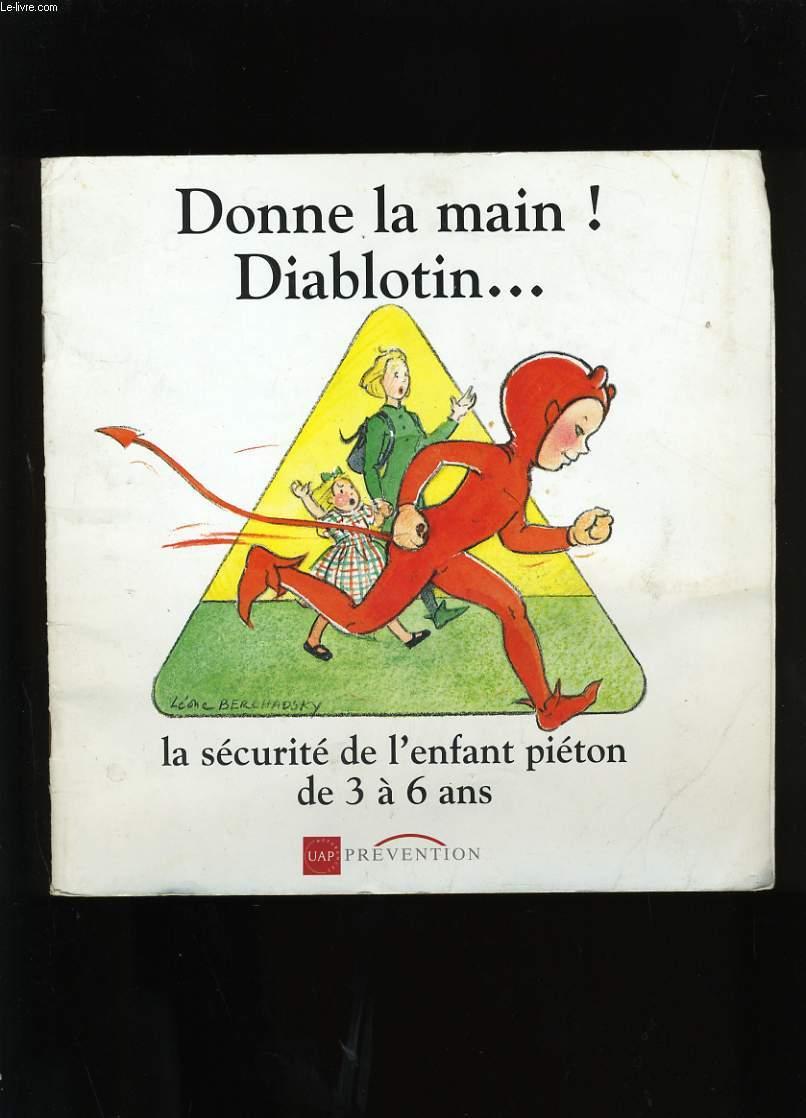 DONNE LA MAIN ! DIABLOTIN... . LA SECURITE DE L'ENFANT PIETON DE 3 A 6 ANS.