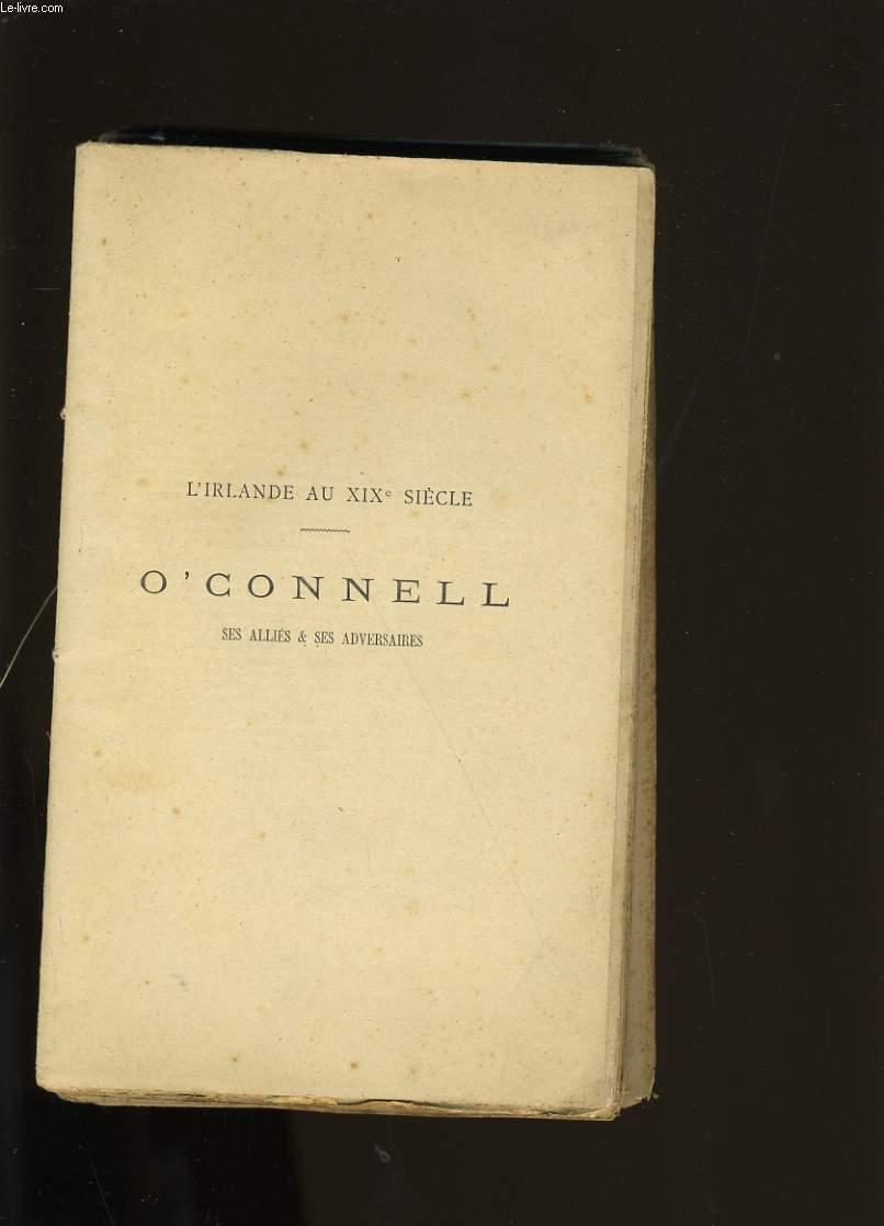 L'IRLANDE AU XIX EME SIECLE. O'CONNEL SES ALLIES ET SES ADVERSAIRES.