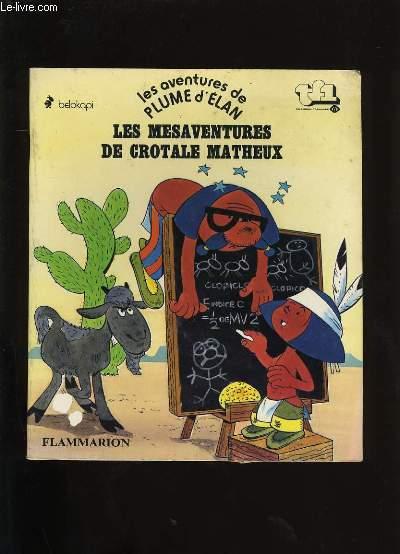 LES AVENTURES DE PLUME D'ELAN. LES MESAVENTURES DE CROTALE MATHEUX.
