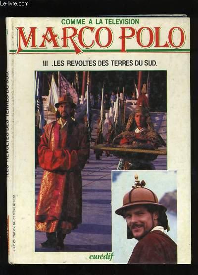 COMME A LA TELEVISION. MARCO POLO. III- LES REVOLTES DES TERRES DU SUD.