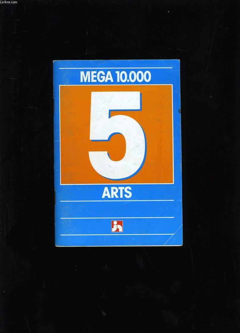 MEGA 10 000. ARTS N°5.