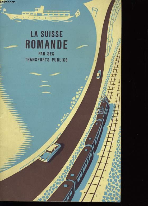 LA SUISSE ROMANDE PAR SES TRANSPORTS PUBLICS.