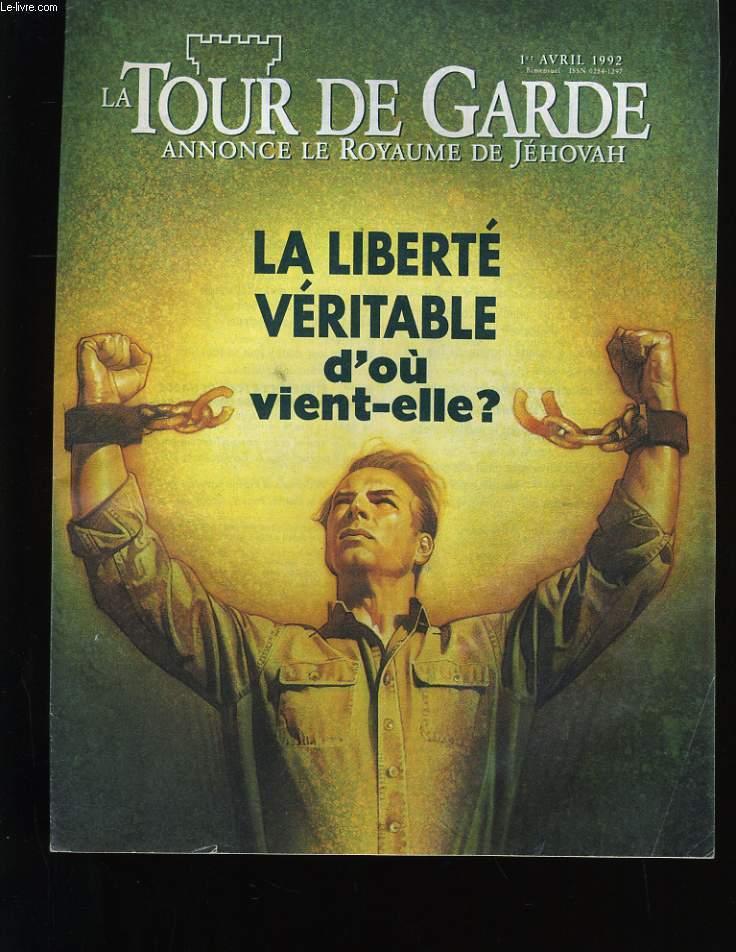 LA TOUR DE GARDE. ANNONCE LE ROYAUME DE JEHOVAH. LA LIBERTE VERITABLE D'OU VIENT-ELLE?