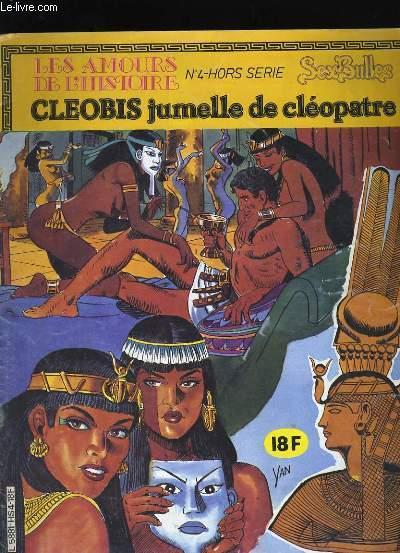 LES AMOURS DE L'HISTOIRE N° 4. HORS SERIE. CLEOBIS JUMELLE DE CLEOPATRE.