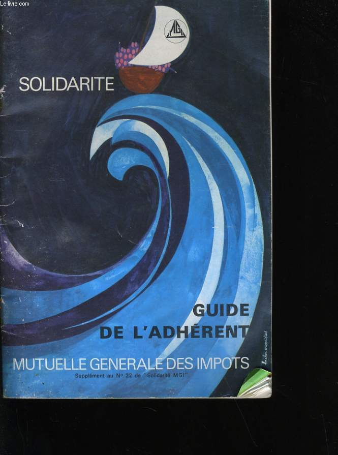 SOLIDARITE. SUPPLEMENT AU N° 22 DE SOLIDARITE MGI. GUIDE DE L'ADHERENT.