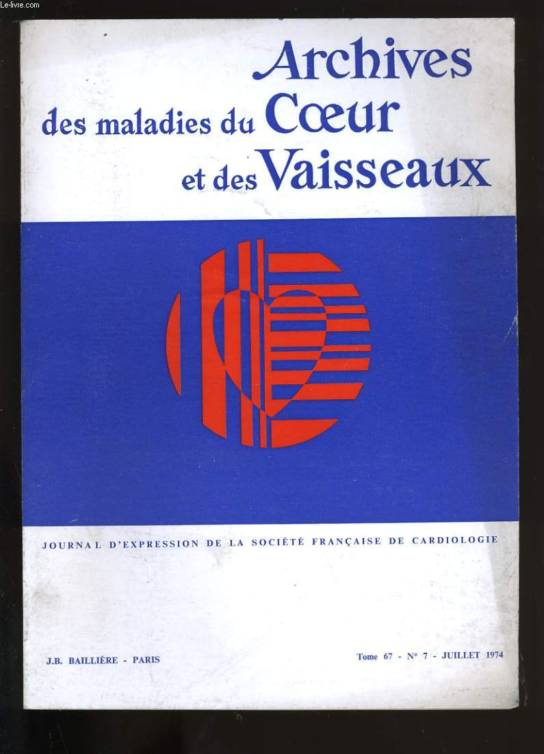 ARCHIVES DES MALADIES DU COEUR ET DES VAISSEAUX. TOME 67. N°7.