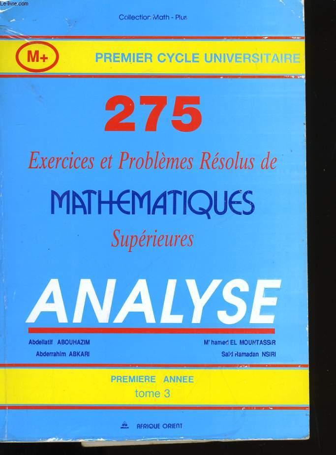 275 EXERCICES ET PROBLEMES RESOLUS DE MATHEMATIQUES SUPERIEURES. ANALYSE. TOME 3.