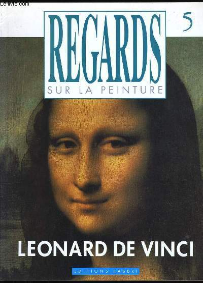 REGARDS SUR LA PEINTURE N° 5.  LEONARD DE VINCI
