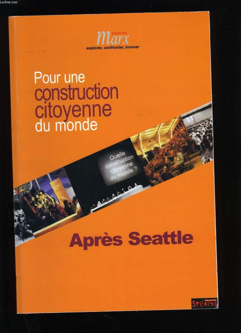 POUR UNE CONSTRUCTION CITOYENNE DU MONDE. UN AN APRES SEATTLE.