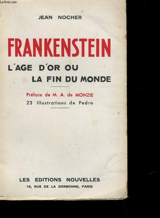 FRANKENSTEIN. L'AGE D'OR OU LA FIN DU MONDE.