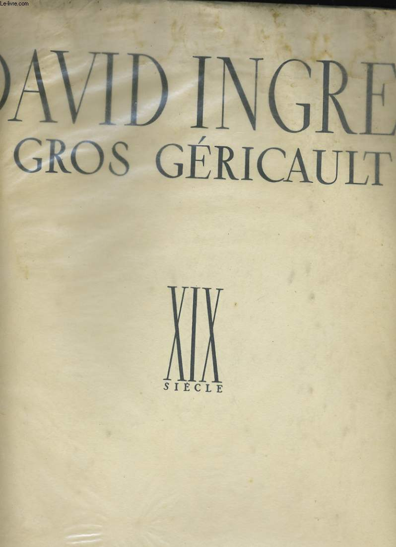 DAVID INGRES GROS GERICAULT. XIX SIECLE.