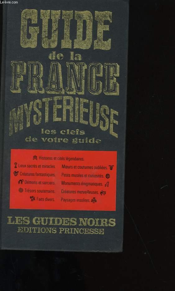 GUIDE DE LA FRANCE MYSTERIEUSE. LES CLEFS DE VOTRE GUIDE.