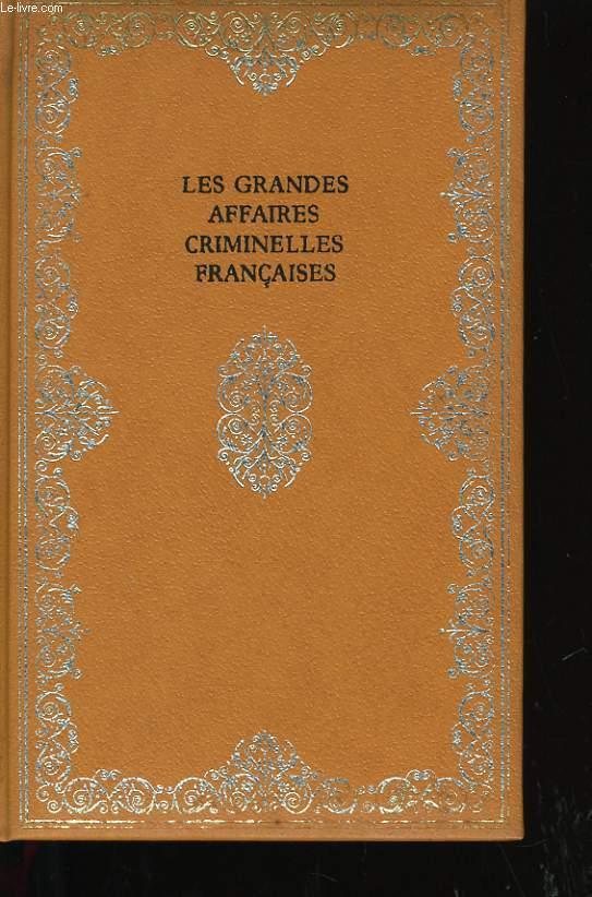 LES GRANDES AFFAIRES CRIMINELLES FRANCAISES.