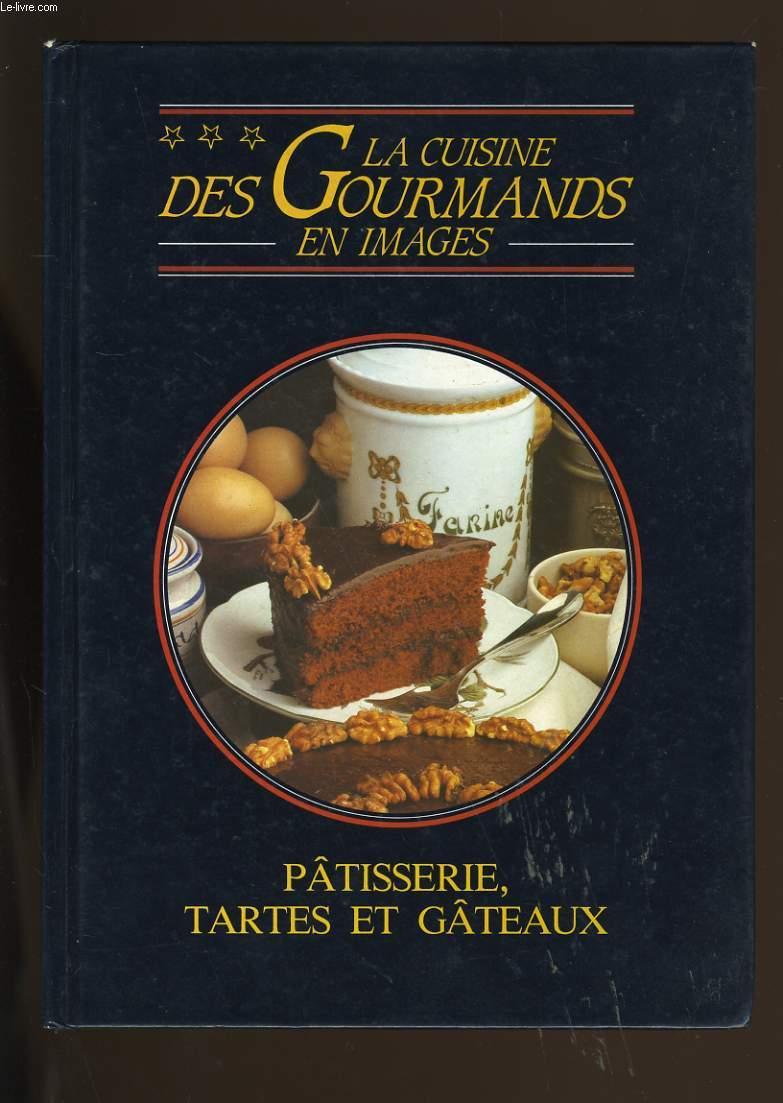 LA CUISINE DES GOURMANDS EN IMAGES. PATISSERIE. TARTES ET GATEAUX.