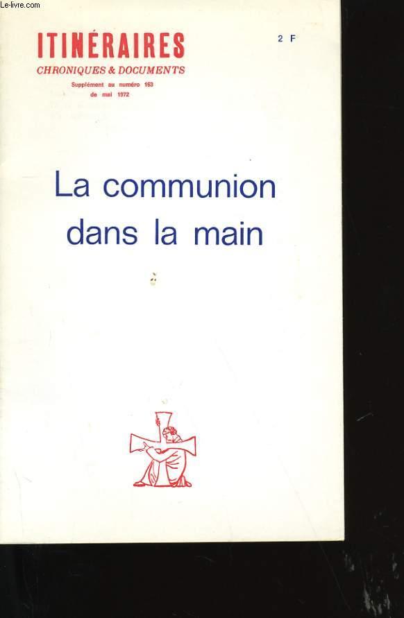 ITINERAIRES. CHRONIQUES ET DOCUMENTS. SUPPLEMENT N° 163. LA COMMUNION DANS LA MAIN.