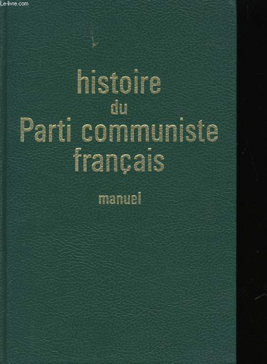 HISTOIRE DU PARTI COMMUNISTE FRANCAIS. MANUEL.