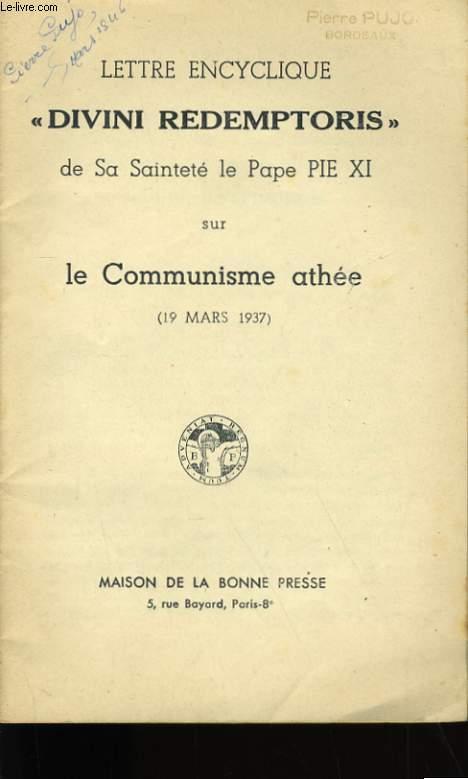 LETTRE ENCYCLIQUE DIVINI REDEMPTORIS DE SA SAINTETE LE PAPE PIE XI SUR LE COMMUNISME ATHEE.