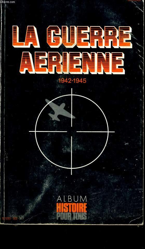 ALBUM HISTOIRE POUR TOUS. LA GUERRE AERIENNE. 1942 - 1945.