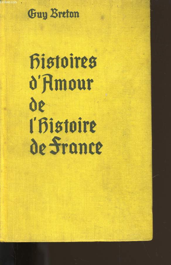 HISTOIRES D'AMOUR DE L'HISTOIRE DE FRANCE. TOME 7.
