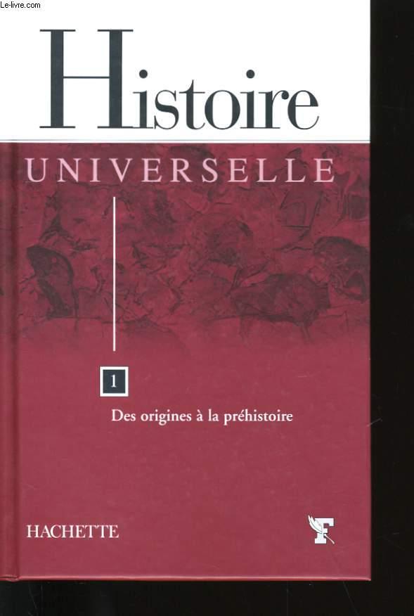 HISTOIRE UNIVERSELLE. N° 1 : DES ORIGINES A LA PREHISTOIRE.