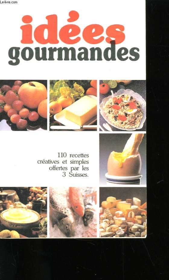 IDEES GOURMANDES. 110 RECETTES CREATIVES ET SIMPLES OFFERTES PAR LES 3 SUISSES.