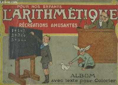 POUR NOS ENFANTS L'ARITHMETIQUE RECREATIONS AMUSANTES. ALBUM AVEC TEXTE POUR COLORIER.