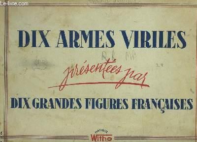 DIX ARMES VIRILES PRESENTEES PAR DIX GRANDES FIGURES FRANCAISES.