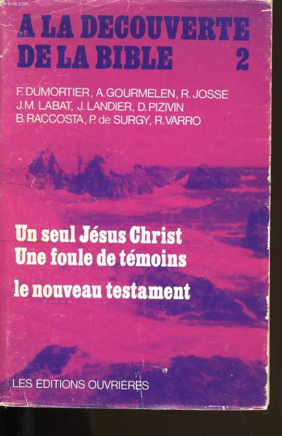 A LA DECOUVERTE DE LA BIBLE N° 2. UN SEUL JESUS UNE FOULE DE TEMOINS. LE NOUVEAU TESTAMENT.
