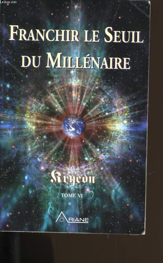 FRANCHIR LE SEUIL DU MILLENAIRE. KRYEON TOME VI.