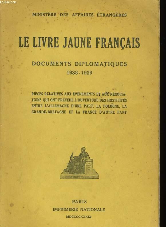 LE LIVRE JAUNE FRANCAIS - DOCUMENTS DIPLOMATES 1938-1939