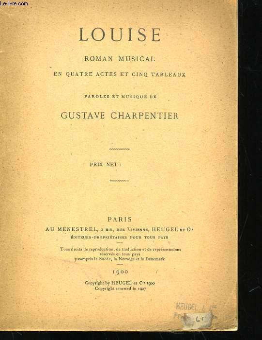 LOUISE - ROMAN MUSICAL EN QUATRE ACTES ET CINQ TABLEAUX