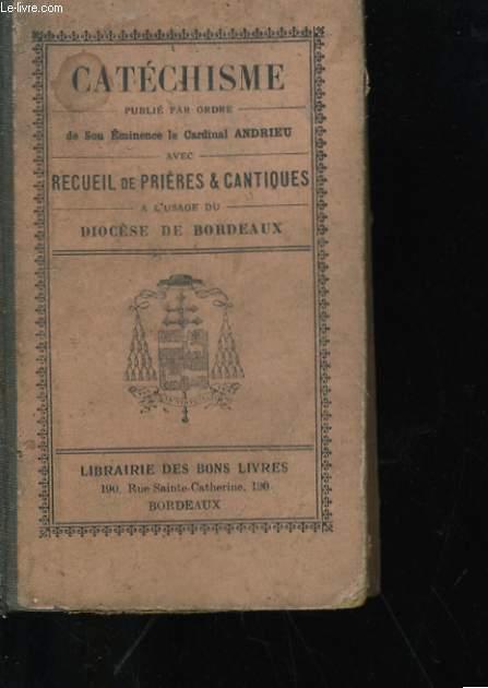 CATECHISME AVEC RECUEIL DE PRIERES ET CANTIQUE - A L'USAGE DU DIOCESE DE BORDEAUX