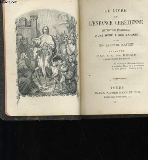 LE LIVRE DE L'ENFANCE CHRETIENNE - INSTRUCTION RELIGIEUSES D'UNE MERE A SES ENFANTS