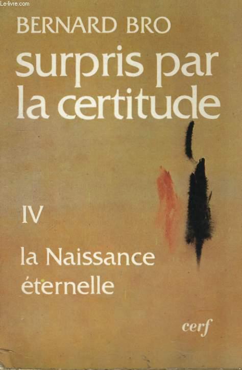 SURPRIS PAR LA CERTITUDES - TOME IV - LA RENAISSANCE ETERNELLE