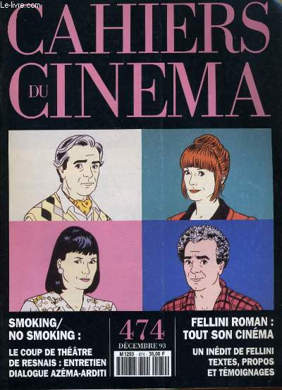 CAHIERS DU CINEMA N° 474 - MSIKING / NO SMOKING: LE COUP DE THEATRE DE RESNAIS: ENTRETIEN - FELLINI ROMAN: TOUT SON CINEMA - UN INEDIT DE FELLINI...
