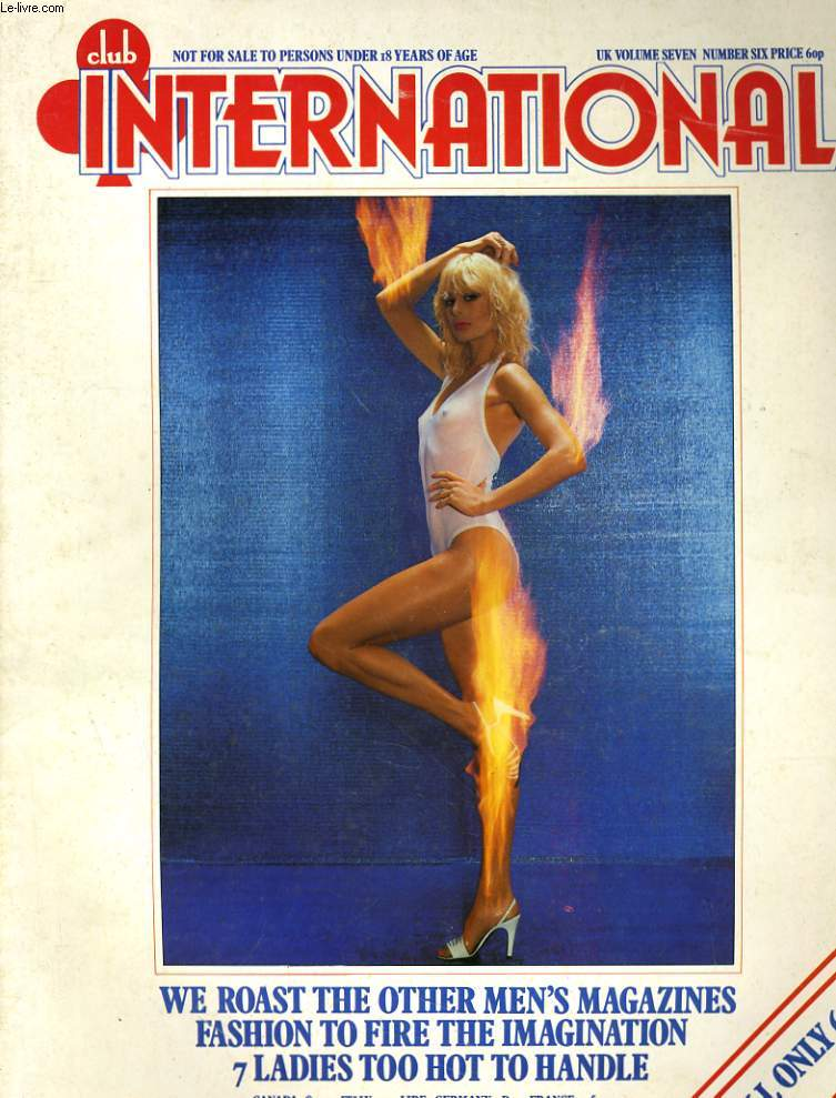 CLUB INTERNATIONAL VOLUME. 7 - NUMBER. 6 - WE ROAST THE OTHER MEN'S MAGAZINES - FASHION TO FIRE THE IMAGINATION...