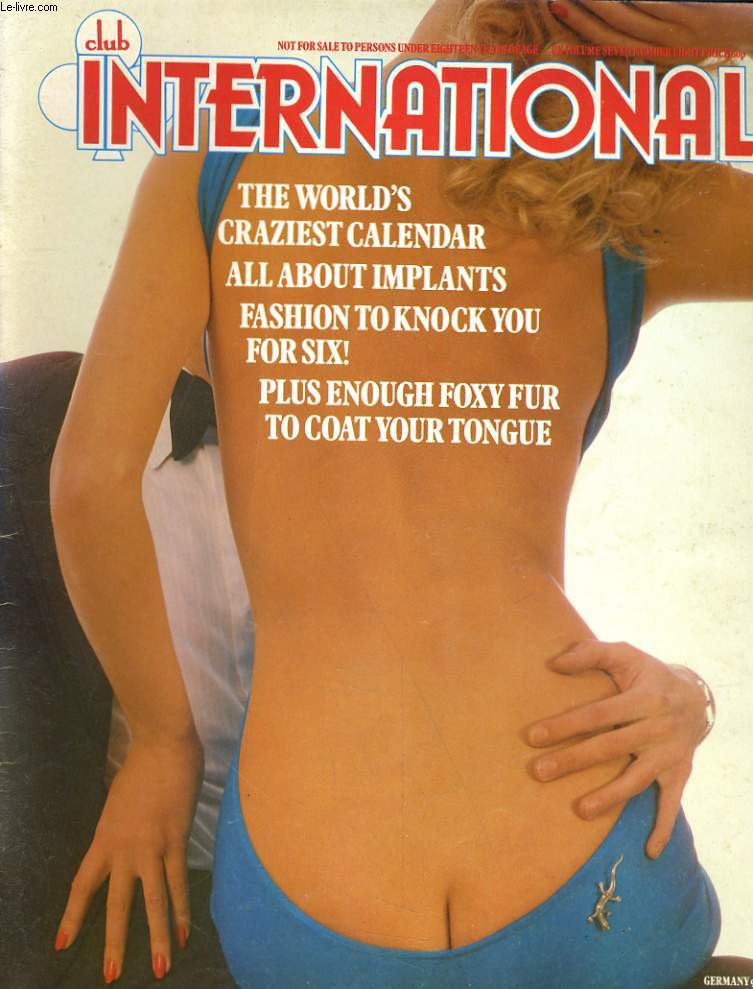 CLUB INTERNATIONAL VOLUME. 7 - NUMBER. 8 - THE WORLD'S CRAZIEST CALENDAR - ALLA BOUT IMPLANTS...