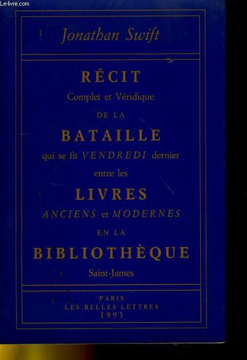 RECIT COMPLET ET VERIIQUE DE LA BATAILLE QUI SE FIT VENDREDI DERNIER ENTRE LES LIVRES ANCIENS ET MODERNES EN LA BIBLIOTHEQUE SAINT-JAMES
