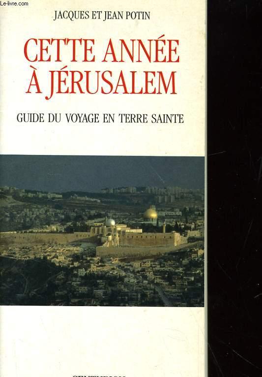 CETTE ANNEE A JERUSALEM - GUIDE DU VOAYGE EN TERRE SAINTE