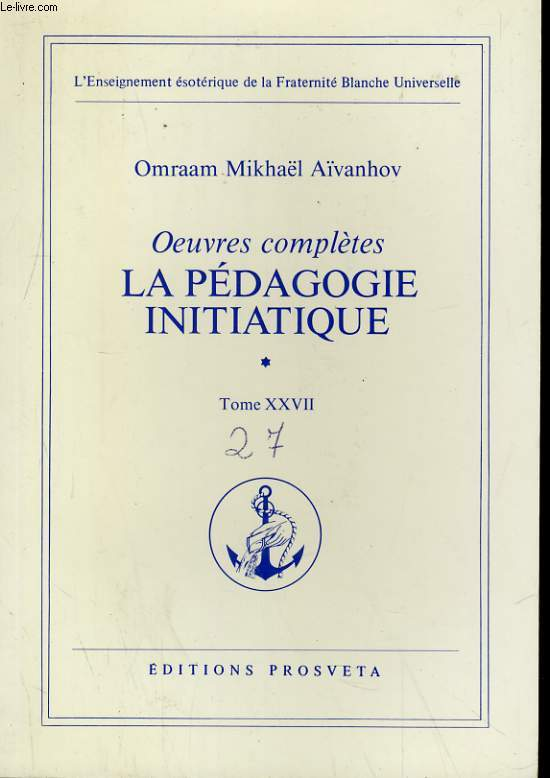 OEUVRES COMPLETES TOME 27 - OEUVRES COMPLETES: LA PEDAGOGIE INITIATIQUE 1