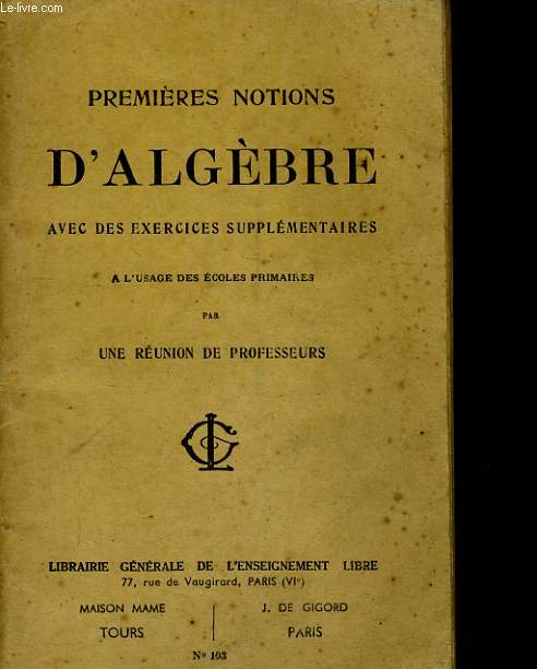 PREMIERES NOTIONS D'ALGEBRE AVEC DES EXERCICES SUPPLEMENTAIRES - A L'USAGE DES ECOLES PRIMAIRES