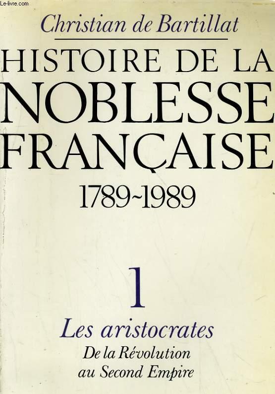 HISTOIRE DE LA NOBLESSE FRANCAISE 1789-1989 - 1. LES ARISTOCRATES DE LA REVOLUTION AU SECOND EMPIRE