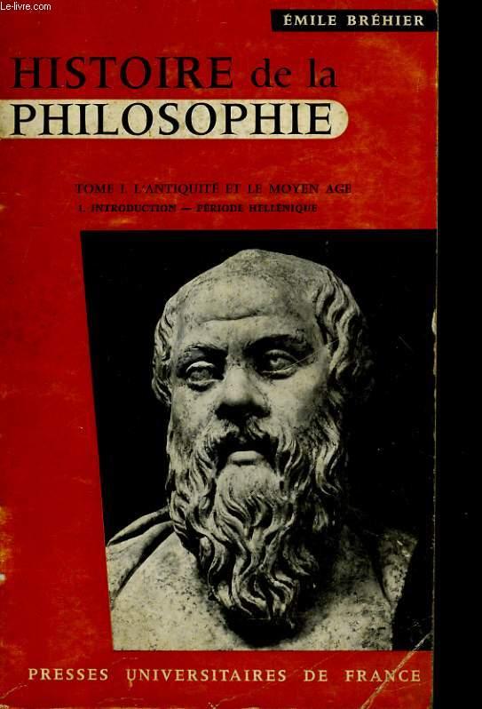HISTOIRE DE LA PHILOSOPHIE - TOME 1. L'ANTIQUITE ET LE MOYEN AGE