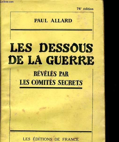 LES DESSOUS DE LA GUERRE REVELES PAR LES COMITES SECRETS