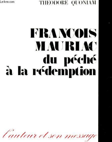 FRANCOIS MAURIAC DU PECHE A LA REDEMPTION