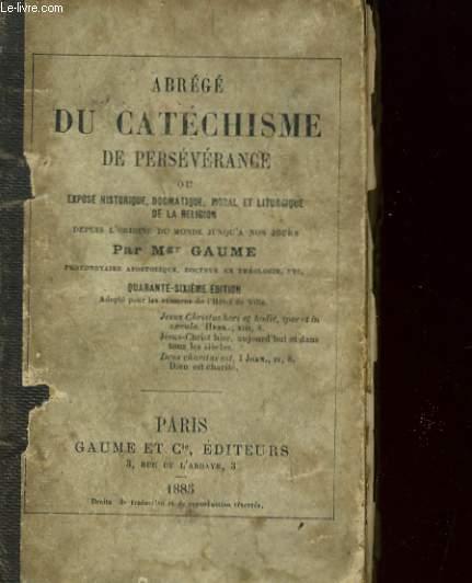 ABREGE DU CATECHISME DE PERSEVERANCE ou EXPOSE HISTORIQUE, DOGMATIQUE, MORAL ET LITURGIQUE DE LA RELIGION