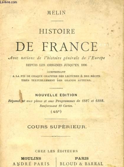 HISTOIRE DE FRANCE AVEC NOTIONS DE L'HISTOIRE GENERALE DE L'EUROPE DEPUIS LES ORIGINES JUSQU'EN 1896 - COURS SUPERIEUR
