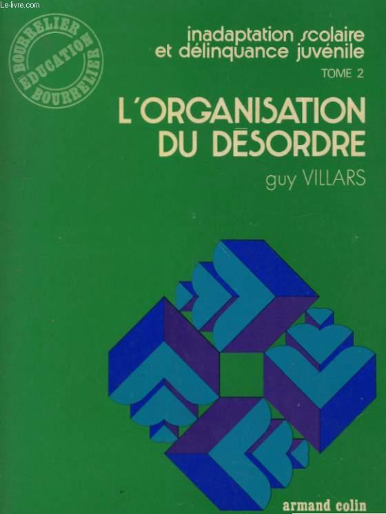 INADAPTATION SCOLAIRE ET DELINQUANCE JUVENILE TOME 2. L'ORGANISATION DU DESORDRE